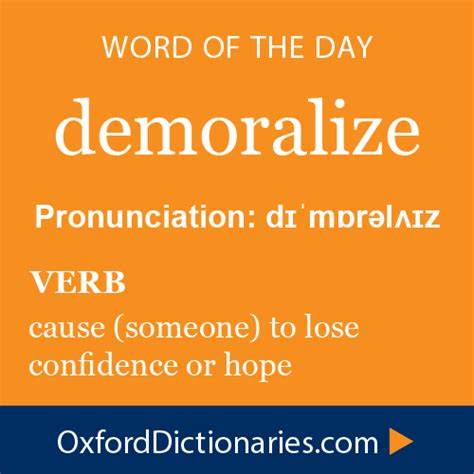 demoralize (verb): Cause (someone) to lose confidence or