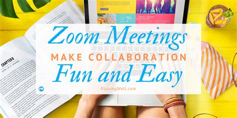 Zoom Meetings Make Collaboration Fun and Easy in 2020 in